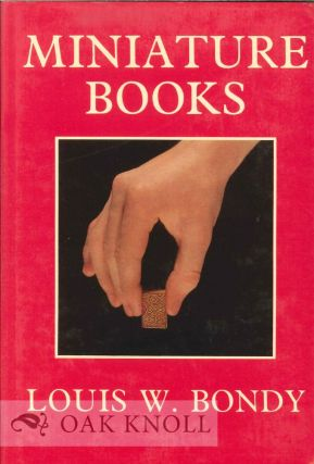 MINIATURE BOOKS, THEIR HISTORY FROM THE BEGINNINGS TO THE PRESENT DAY. Louis W. Bondy.