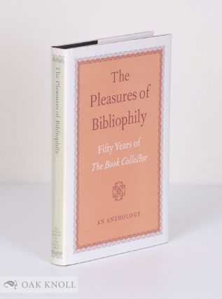 THE PLEASURES OF BIBLIOPHILY: FIFTY YEARS OF THE BOOK COLLECTOR, AN ANTHOLOGY. Nicolas Barker.