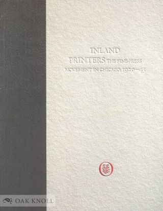 INLAND PRINTERS: THE FINE-PRESS MOVEMENT IN CHICAGO, 1920-1945