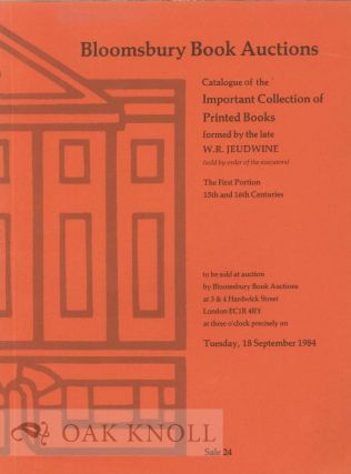 CATALOGUE OF THE IMPORTANT COLLECTION OF PRINTED BOOKS FORMED BY THE LATE W.R. JEUDWINE