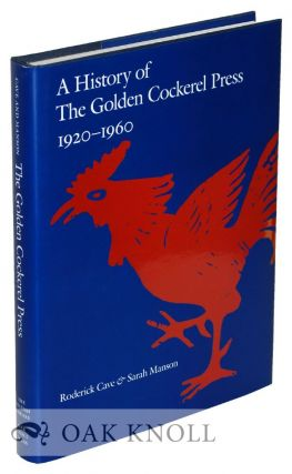 A HISTORY OF THE GOLDEN COCKEREL PRESS, 1920-1960. Roderick Cave, Sarah Manson.