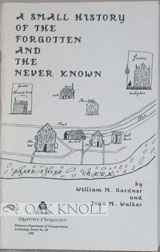 SMALL HISTORY OF THE FORGOTTEN AND THE NEVER KNOWN. William M. Gardner, Joan M. Walker