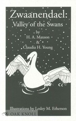 ZWAANENDAEL: VALLEY OF THE SWANS. H. A. Maxson, Claudia H. Young