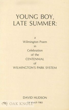 YOUNG BOY, LATE SUMMER: A WILMINGTON POEM IN CELEBRATION OF THE CENTENNIAL OF WILMINGTON'S PARK...