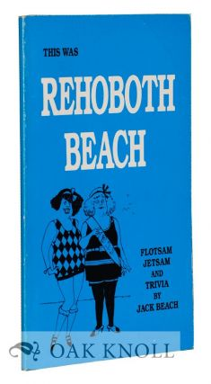 THIS WAS REHOBOTH BEACH, FLOTSAM, JETSAM AND TRIVIA. Jack Beach