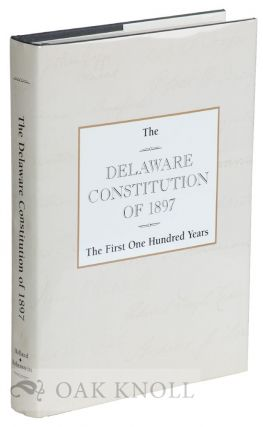 THE DELAWARE CONSTITUTION OF 1897, THE FIRST ONE HUNDRED YEARS