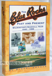 THE BLUE ROCKS, PAST AND PRESENT, WILMINGTON'S BASEBALL TEAM, 1940-1999. Elbert Chance.