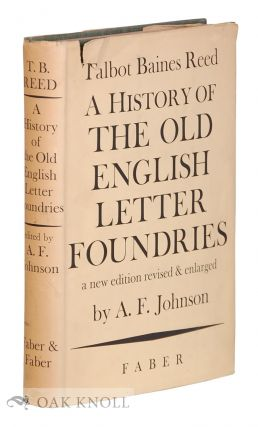 HISTORY OF THE OLD ENGLISH LETTER FOUNDRIES WITH NOTES, HISTORICAL AND BIBLIOGRAPHICAL ON THE...