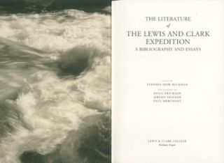 THE LITERATURE OF THE LEWIS AND CLARK EXPEDITION, A BIBLIOGRAPHY AND ESSAYS.