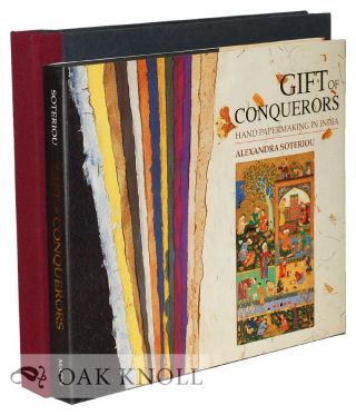 GIFT OF CONQUERORS, HAND PAPERMAKING IN INDIA. Alexandra Soteriou.