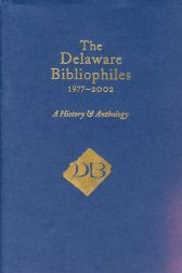 THE DELAWARE BIBLIOPHILES, 1977-2002, A HISTORY & ANTHOLOGY. Gordon A. Pfeiffer, Nathaniel H. Puffer