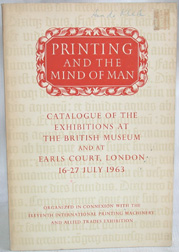 PRINTING AND THE MIND OF MAN, CATALOGUE OF AN EXHIBITION OF FINE PRINTING AT THE BRITISH MUSEUM.