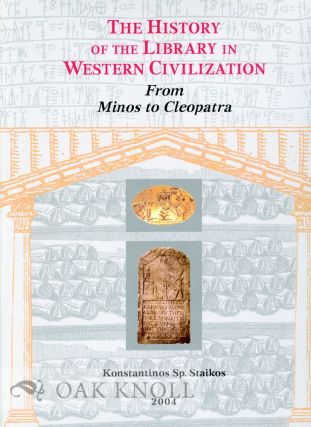 THE HISTORY OF THE LIBRARY IN WESTERN CIVILIZATION: FROM MINOS TO CLEOPATRA. Konstantinos Staikos