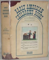 EARLY AMERICAN CHILDREN'S BOOKS WITH BIBLIOGRAPHICAL DESCRIPTIONS OF THE BOOKS IN HIS PRIVATE COLLECTION. Foreword by A. Edward Newton.