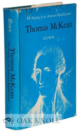 THOMAS McKEAN, THE SHAPING OF AN AMERICAN REPUBLICANISM.