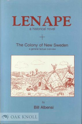 LENAPE, A HISTORICAL NOVEL & THE COLONY OF NEW SWEDEN, A GENERAL FACTUAL OVERVIEW. Bill Albensi