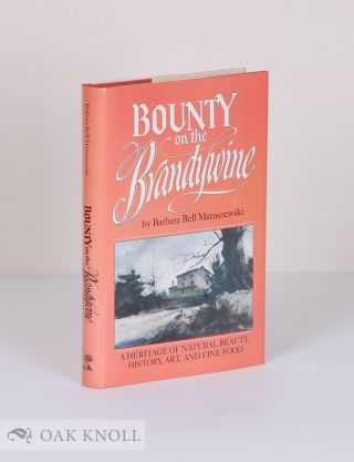 BOUNTY ON THE BRANDYWINE, A HERITAGE OF NATURAL BEAUTY, HISTORY, ART, AND FINE FOOD. Barbara Bell...
