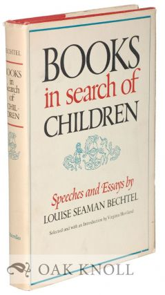 BOOKS IN SEARCH OF CHILDREN, SPEECHES AND ESSAYS BY LOUISE SEAMAN BECHTEL, SELECTED AND WITH AN INTRODUCTION BY VIRGINIA HAVILAND.