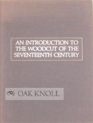 AN INTRODUCTION TO THE WOODCUT OF THE SEVENTEENTH CENTURY. Hellmut Lehmann-Haupt