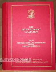 ESTELLE DOHENY COLLECTION ... PART III. PRINTED BOOKS AND MANUSCRIPTS INCLUDING WESTERN AMERICANA