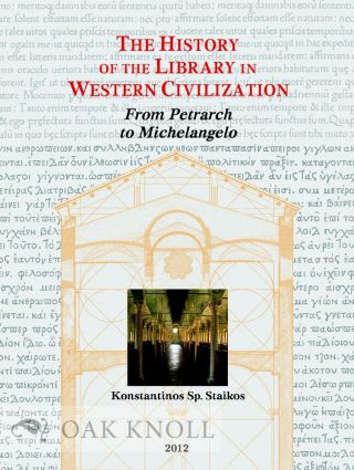 THE HISTORY OF THE LIBRARY IN WESTERN CIVILIZATION: THE RENAISSANCE - FROM PETRARCH TO MICHELANGELO. Konstantinos Sp Staikos.