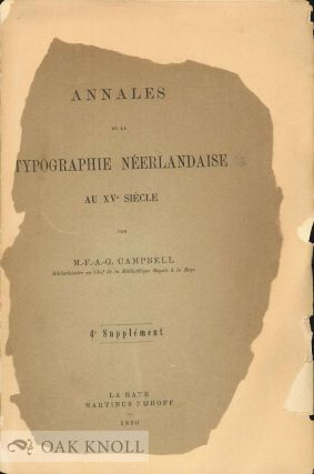 ANNALES DE LA TYPOGRAPHIE NEERLANDAISE AU XVe SIECLE, 4th SUPPLEMENT. M.-F.-A.-G Campbell