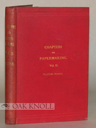 CHAPTERS ON PAPERMAKING. VOL. II COMPRISING ANSWERS TO QUESTIONS ON PAPERMAKING SET BY THE...