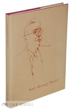 STANLEY MORISON & 'JOHN FELL': THE STORY OF THE WRITING AND PRINTING OF STANLEY MORISON'S BOOK JOHN FELL, THE UNIVERSITY PRESS AND THE 'FELL' TYPES. Martyn Ould.