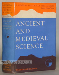 A GENERAL HISTORY OF THE SCIENCES, ANCIENT AND MEDIEVAL SCIENCE, FROM PREHISTORY TO AD 1450. TRANSLATED BY A.J. POMERANS..