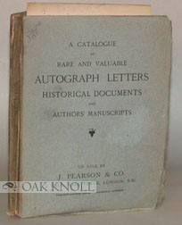 A CATALOGUE OF RARE AND VALUABLE AUTOGRAPH LETTERS, HISTORICAL DOCUMENTS AND AUTHORS' MANUSCRIPTS.