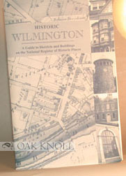HISTORIC WILMINGTON, A GUIDE TO DISTRICTS AND BUILDINGS ON THE NATIONAL REGISTER OF HISTORIC PLACES