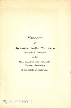 MESSAGE OF HONORABLE WALTER W. BACON, GOVERNOR OF DELAWARE TO THE ONE HUNDRED AND FIFTEENTH...