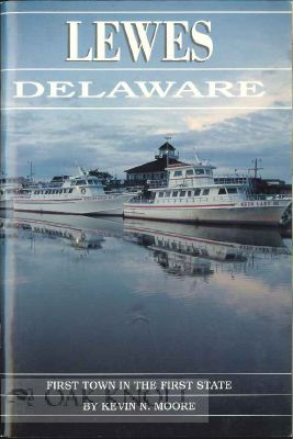 LEWES DELAWARE, FIRST TOWN IN THE FIRST STATE. Kevin N. Moore