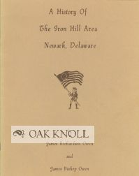 A HISTORY OF THE IRON HILL AREA, NEWARK, DELAWARE. James Richardson Owen, James Bishop Owen.