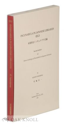 INCUNABULA IN JAPANESE LIBRARIES (IJL2) SECOND EDITION OF UNION CATALOGUE OF INCUNABULA IN JAPANESE LIBRARIES.
