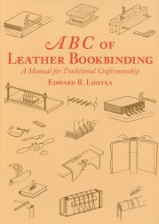 ABC OF LEATHER BOOKBINDING: A MANUAL FOR TRADITIONAL CRAFTSMANSHIP. Edward R. Lhotka.