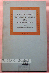 THE PRIMARY SCHOOL LIBRARY AND ITS SERVICES. Mary Peacock Douglas