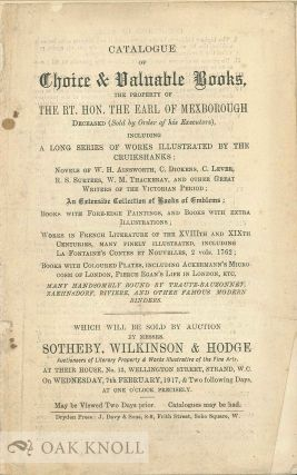 CATALOGUE OF THE CHOICE & VALUABLE BOOKS, THE PROPERTY OF THE RT. HON. THE EARL OF MEXBOROUGH...