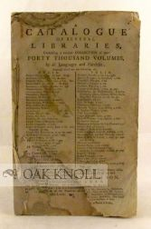A CATALOGUE OF SEVERAL LIBRARIES, CONTAINING A CURIOUS COLLECTION OF NEAR FORTY THOUSAND VOLUMES, IN ALL LANGUAGES AND FACULTIES ... WILL BE SOLD ... THIS DAY, JANUARY 1780 ...