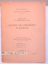 LIBRARY OF CONGRESS. SELECT LIST OF REFERENCES ON THE VALUATION AND CAPITALIZATION OF RAILROADS....