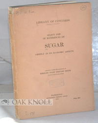LIBRARY OF CONGRESS. SELECT LIST OF REFERENCES ON SUGAR, CHIEFLY IN ITS ECONOMIC ASPECTS. H. H....