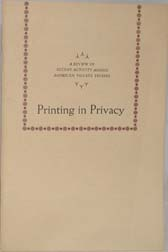 PRINTING IN PRIVACY: A REVIEW OF RECENT ACTIVITY AMONG AMERICAN PRIVATE PRESSES.