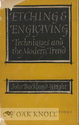 ETCHING AND ENGRAVING TECHNIQUES AND THE MODERN TREND. John Buckland-Wright.