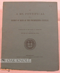 ON A MS. PONTIFICAL OF A BISHOP OF METZ OF THE FOURTEENTH CENTURY. Rev. E. S. Dewick