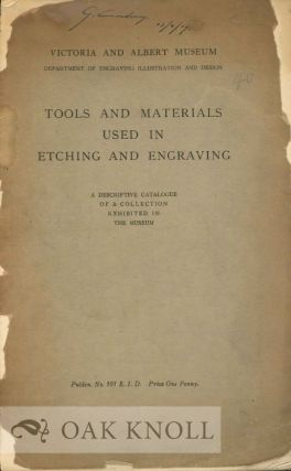 TOOLS AND MATERIALS USED IN ETCHING AND ENGRAVING. DESCRIPTIVE CATALOGUE OF A COLLECTION...