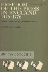 FREEDOM OF THE PRESS IN ENGLAND 1476-1776; THE RISE AND DECLINE OF GOVERNMENT CONTROLS.