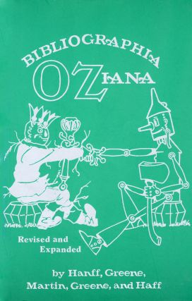 BIBLIOGRAPHIA OZIANA, A CONCISE BIBLIOGRAPHICAL CHECKLIST OF THE OZ BOOKS BY L. FRANK BAUM AND HIS SUCCESSORS. Peter E. Hanff, Douglas G. Greene.