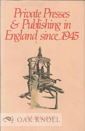 PRIVATE PRESSES & PUBLISHING IN ENGLAND SINCE 1945. B. E. Bellamy.