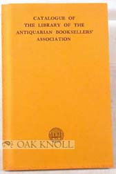 CATALOGUE OF THE LIBRARY OF THE ANTIQUARIAN BOOKSELLERS' ASSOCIATION