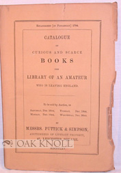 CATALOGUE OF CURIOUS AND SCARCE BOOKS, THE LIBRARY OF AN AMATEUR WHO IS LEAVING ENGLAND